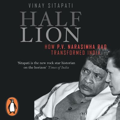 Half-Lion: How P.V. Narasimha Rao Transformed India by Vinay Sitapati audiobook
