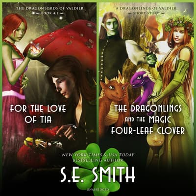 <i>For the Love of Tia</i> & <i>The Dragonlings and the Magic Four-Leaf Clover</i> by S.E. Smith audiobook