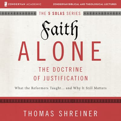 Faith Alone: Audio Lectures by Thomas R. Schreiner audiobook
