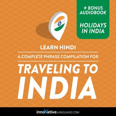 Learn Hindi: A Complete Phrase Compilation for Traveling to India by Innovative Language Learning audiobook