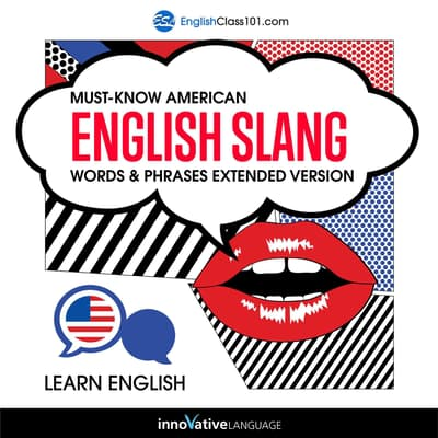 Learn English: Must-Know American English Slang Words & Phrases (Extended Version) by Innovative Language Learning audiobook