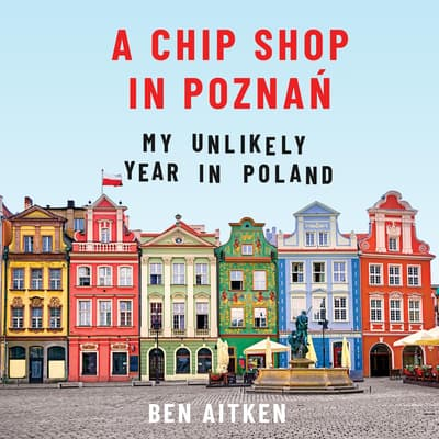 A Chip Shop in Poznań by Ben Aitken audiobook