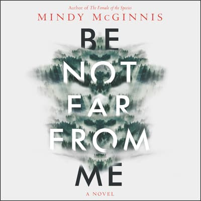 Be Not Far from Me by Mindy McGinnis audiobook