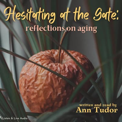 Hesitating at the Gate: Reflections on Aging by Ann Tudor audiobook