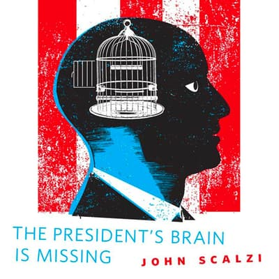 The President's Brain is Missing by John Scalzi audiobook