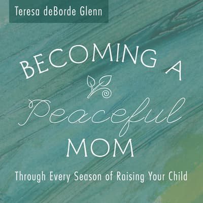 Becoming a Peaceful Mom by Teresa deBorde Glenn audiobook