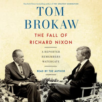 The Fall of Richard Nixon by Tom Brokaw audiobook