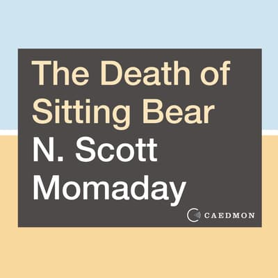 The Death of Sitting Bear by N. Scott Momaday audiobook