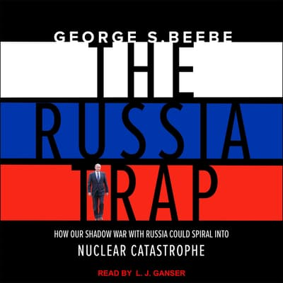 The Russia Trap by George Beebe audiobook