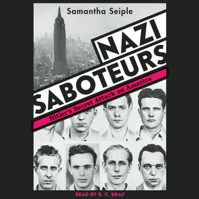 Nazi Saboteurs: Hitler's Secret Attack on America by Samantha Seiple audiobook