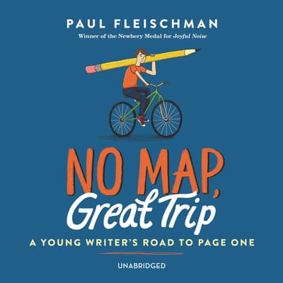 No Map, Great Trip: A Young Writer's Road to Page One by Paul Fleischman audiobook