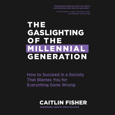 The Gaslighting of the Millennial Generation by Caitlin Fisher audiobook