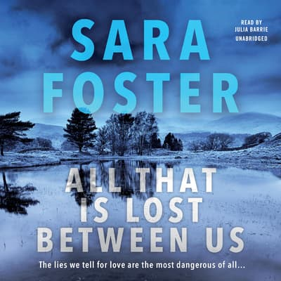 All That Is Lost between Us by Sara Foster audiobook