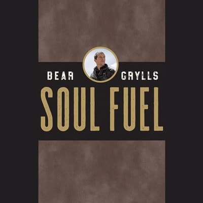 Soul Fuel by Bear Grylls audiobook