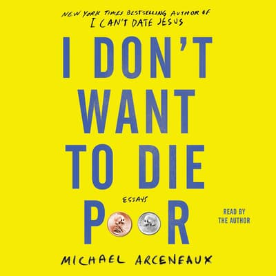 I Don't Want to Die Poor by Michael Arceneaux audiobook