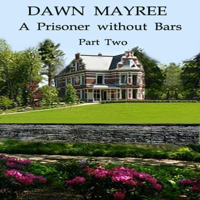 A Prisoner without Bars Part Two by Dawn Mayree audiobook