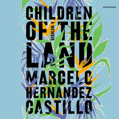 Children of the Land by Marcelo Hernandez Castillo audiobook