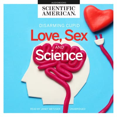Love, Sex, and Science by Scientific American audiobook