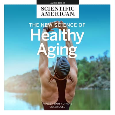 The New Science of Healthy Aging by Scientific American audiobook