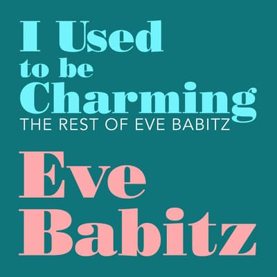 I Used to Be Charming by Eve Babitz audiobook