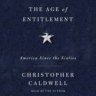The Age of Entitlement by Christopher Caldwell audiobook