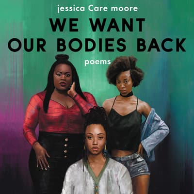 We Want Our Bodies Back by Jessica Care Moore audiobook