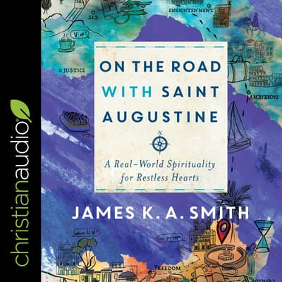 On the Road with Saint Augustine by James K. A. Smith audiobook