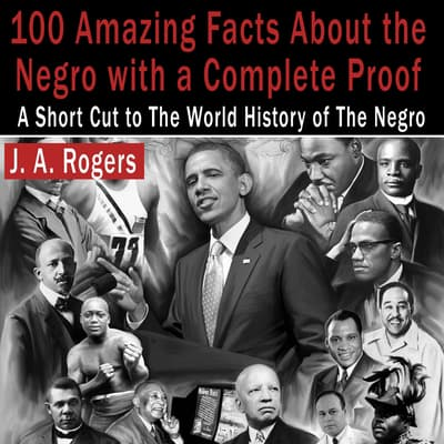 100 Amazing Facts About the Negro with Complete Proof by J. A. Rogers audiobook
