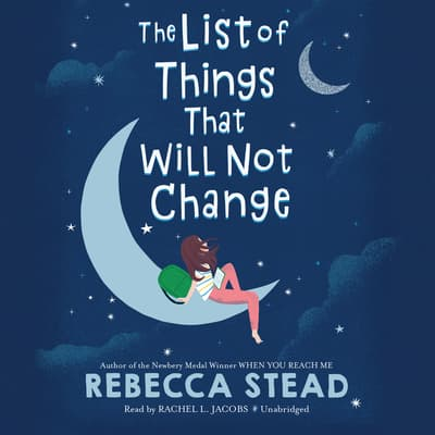 The List of Things That Will Not Change by Rebecca Stead audiobook