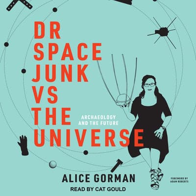 Dr Space Junk vs The Universe by Alice Gorman audiobook