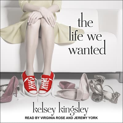 The Life We Wanted by Kelsey Kingsley audiobook