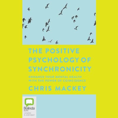 The Positive Psychology of Synchronicity by Chris Mackey audiobook
