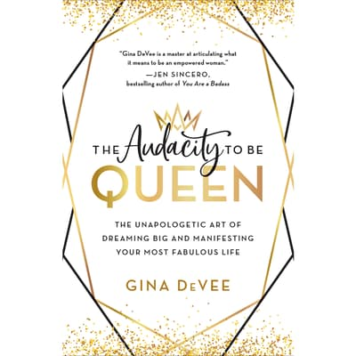 The Audacity to Be Queen by Gina DeVee audiobook
