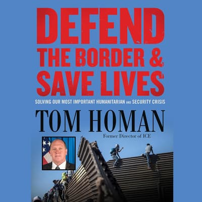 Defend the Border and Save Lives by Tom Homan audiobook