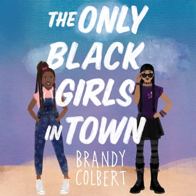 The Only Black Girls in Town by Brandy Colbert audiobook