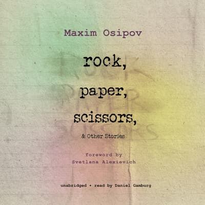 Rock, Paper, Scissors, and Other Stories by Maxim Osipov audiobook