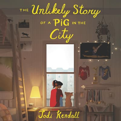 The Unlikely Story of a Pig in the City by Jodi Kendall audiobook