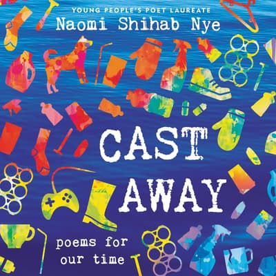Cast Away by Naomi Shihab Nye audiobook