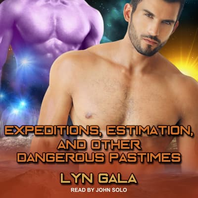 Expeditions, Estimation, and Other Dangerous Pastimes by Lyn Gala audiobook