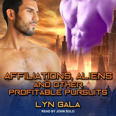 Affiliations, Aliens, and Other Profitable Pursuits by Lyn Gala audiobook