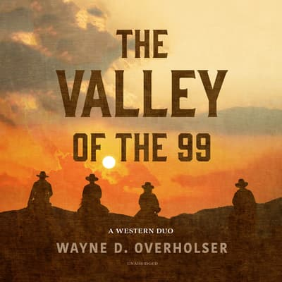 The Valley of the 99 by Wayne D. Overholser audiobook