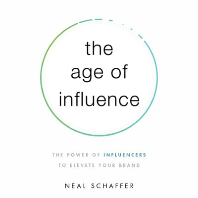 The Age of Influence by Neal Schaffer audiobook