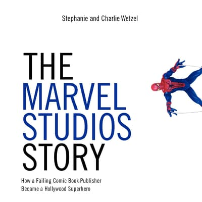 The Marvel Studios Story by Charlie Wetzel audiobook