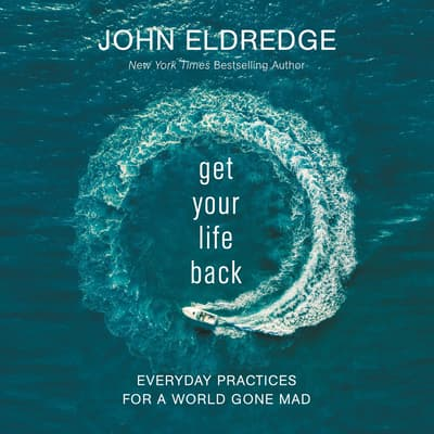 Get Your Life Back by John Eldredge audiobook