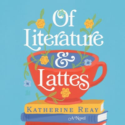 Of Literature and Lattes by Katherine Reay audiobook
