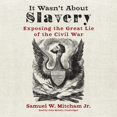 It Wasn't about Slavery by Samuel W. Mitcham audiobook