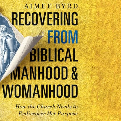 Recovering from Biblical Manhood and Womanhood by Aimee Byrd audiobook