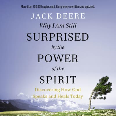 Why I Am Still Surprised by the Power of the Spirit by Jack Deere audiobook