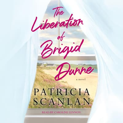 The Liberation of Brigid Dunne by Patricia Scanlan audiobook