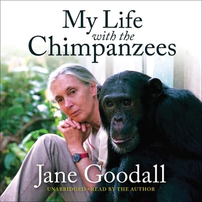 My Life with the Chimpanzees by Jane Goodall audiobook